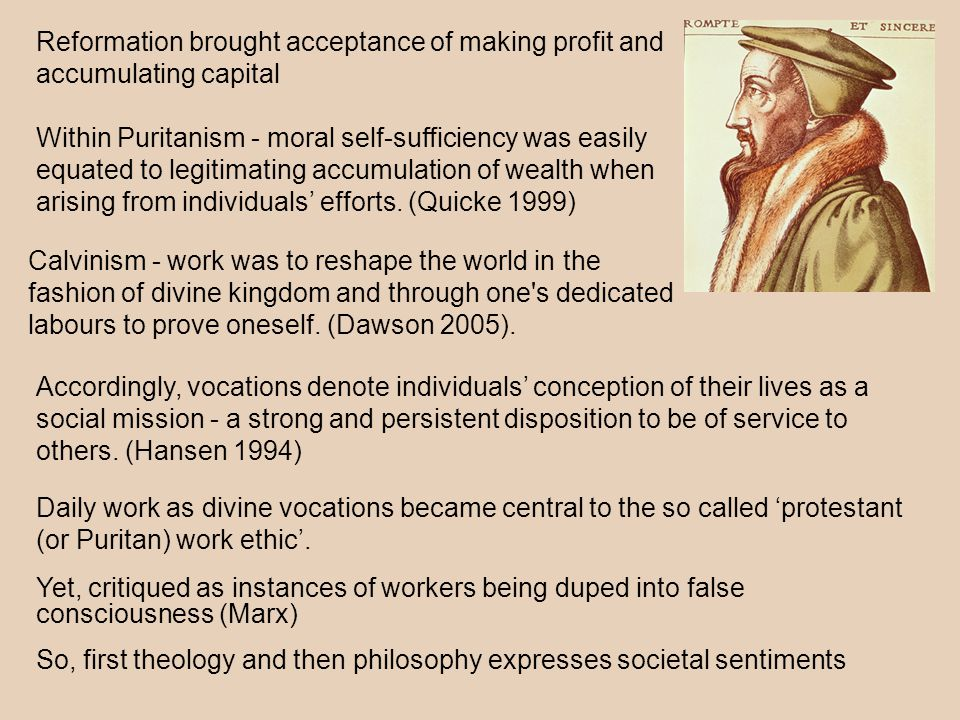 Reformation brought acceptance of making profit and accumulating capital Within Puritanism - moral self-sufficiency was easily equated to legitimating accumulation of wealth when arising from individuals' efforts.