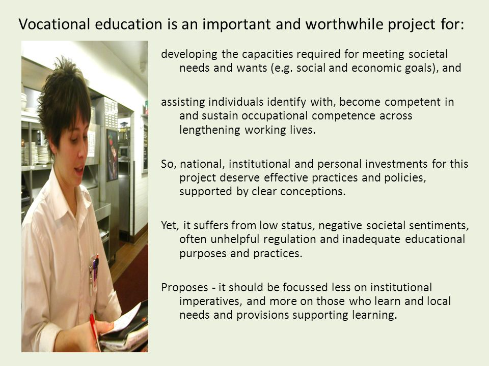 Vocational education is an important and worthwhile project for: developing the capacities required for meeting societal needs and wants (e.g.