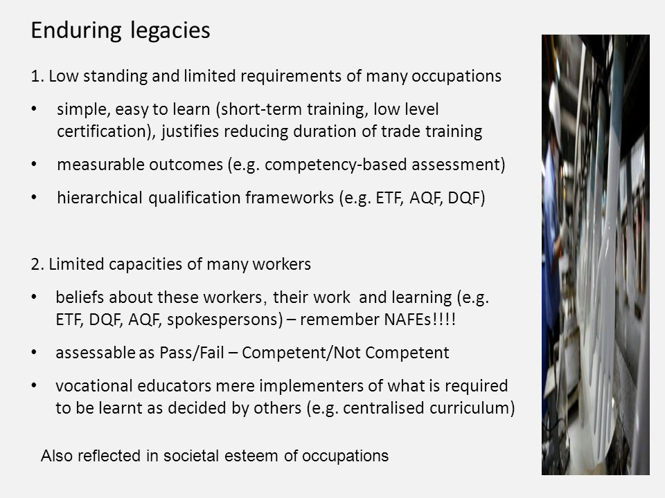 Enduring legacies 1. Low standing and limited requirements of many occupations simple, easy to learn (short-term training, low level certification), j