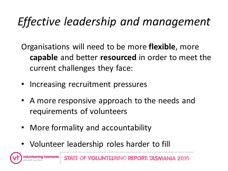 Effective leadership and management Organisations will need to be more flexible, more capable and better resourced in order to meet the current challe