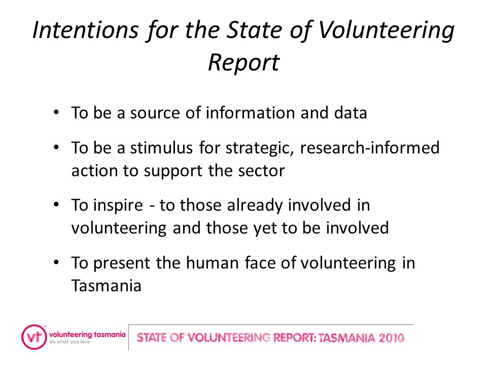 Intentions for the State of Volunteering Report To be a source of information and data To be a stimulus for strategic, research-informed action to sup