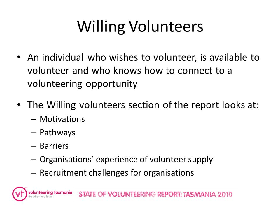 Willing Volunteers An individual who wishes to volunteer, is available to volunteer and who knows how to connect to a volunteering opportunity The Wil