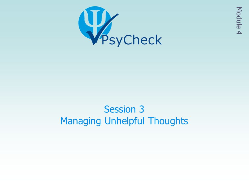 Session 3 Managing Unhelpful Thoughts Module 4