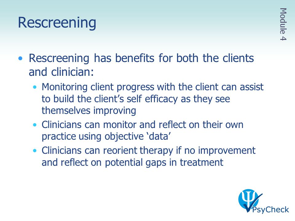 Rescreening Rescreening has benefits for both the clients and clinician: Monitoring client progress with the client can assist to build the client's s