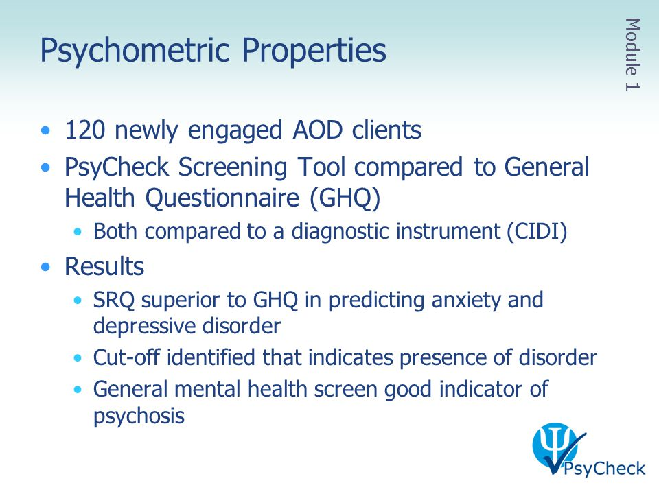Psychometric Properties 120 newly engaged AOD clients PsyCheck Screening Tool compared to General Health Questionnaire (GHQ) Both compared to a diagno