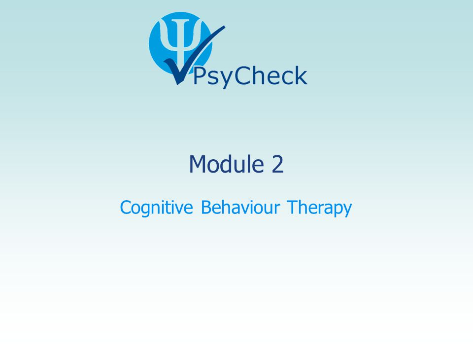 Module 2 Cognitive Behaviour Therapy