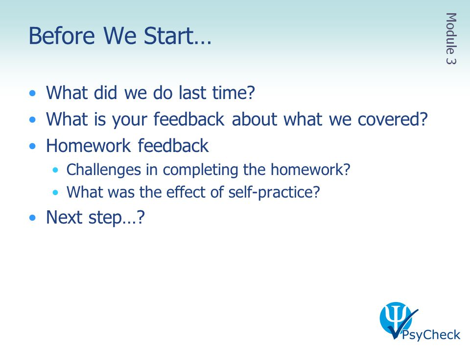 Before We Start… What did we do last time? What is your feedback about what we covered? Homework feedback Challenges in completing the homework? What