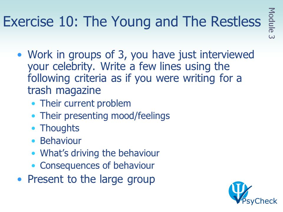 Exercise 10: The Young and The Restless Work in groups of 3, you have just interviewed your celebrity. Write a few lines using the following criteria