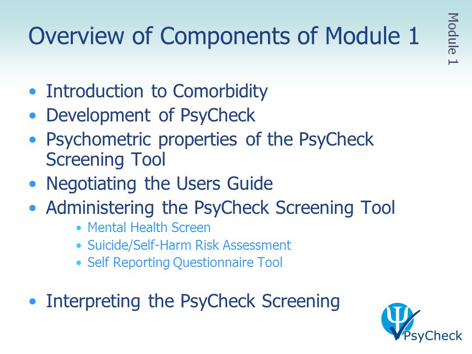 Overview of Components of Module 1 Introduction to Comorbidity Development of PsyCheck Psychometric properties of the PsyCheck Screening Tool Negotiat