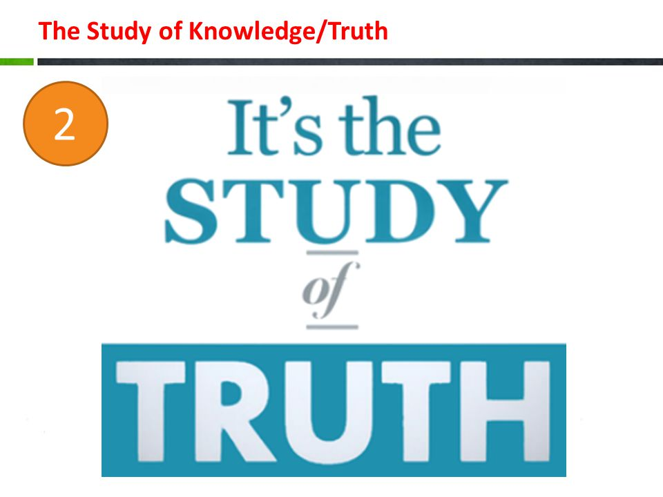 The Study of Knowledge/Truth 2