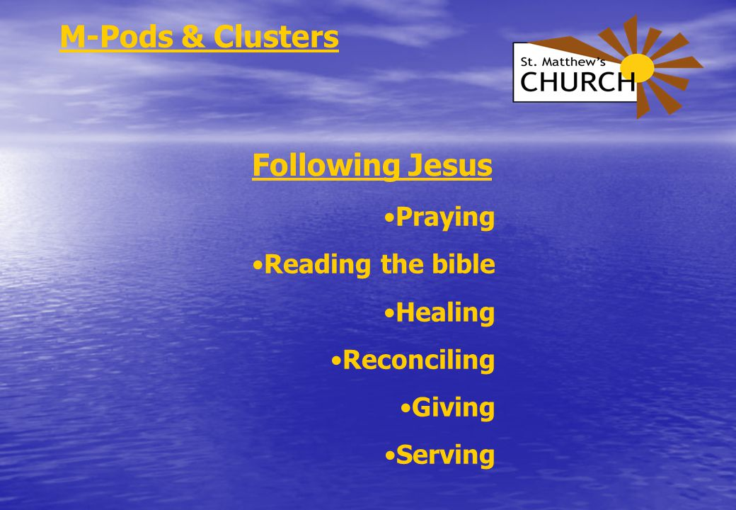 Following Jesus Praying Reading the bible Healing Reconciling Giving Serving M-Pods & Clusters