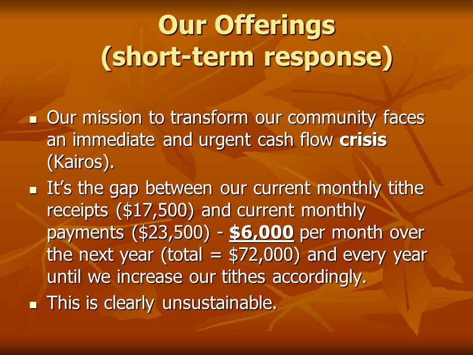 Our Offerings (short-term response) Our mission to transform our community faces an immediate and urgent cash flow crisis (Kairos). Our mission to tra