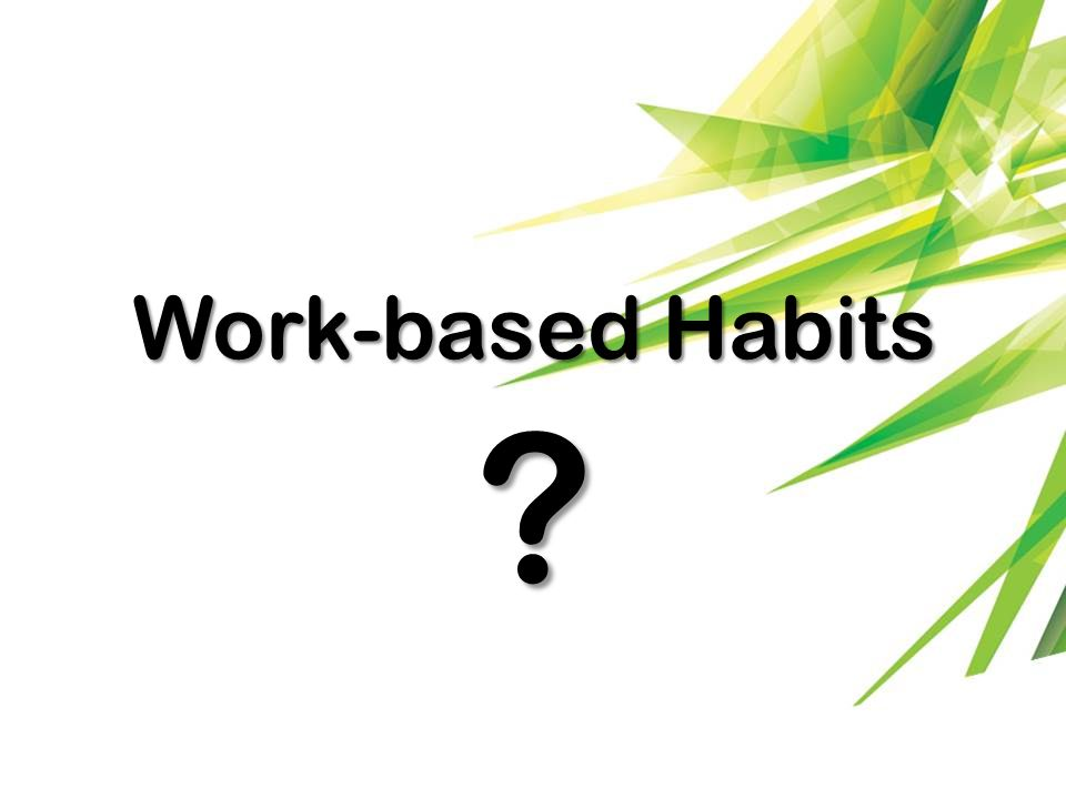 Work-based Habits