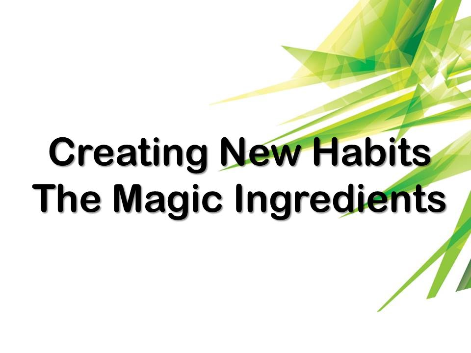 Creating New Habits The Magic Ingredients
