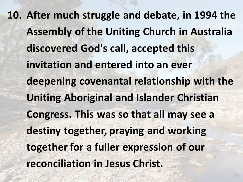 9. In 1988 the Uniting Aboriginal and Islander Christian Congress invited the other members of the Church to join in a solemn act of covenanting befor