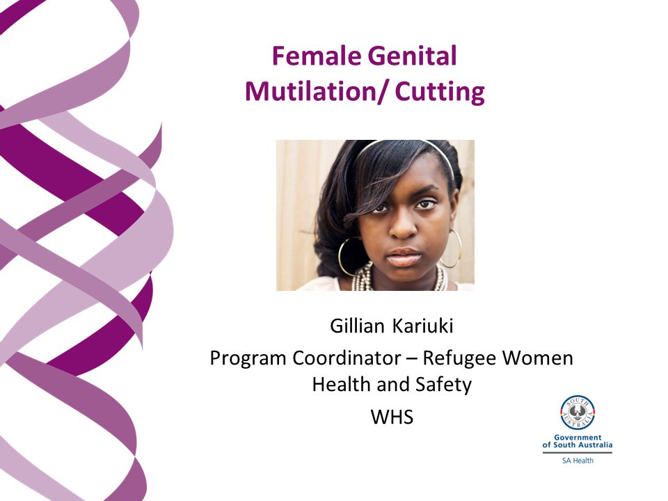 Female Genital Mutilation/ Cutting Gillian Kariuki Program Coordinator – Refugee Women Health and Safety WHS