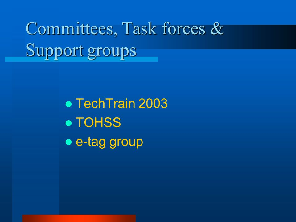Committees, Task forces & Support groups TechTrain 2003 TOHSS e-tag group