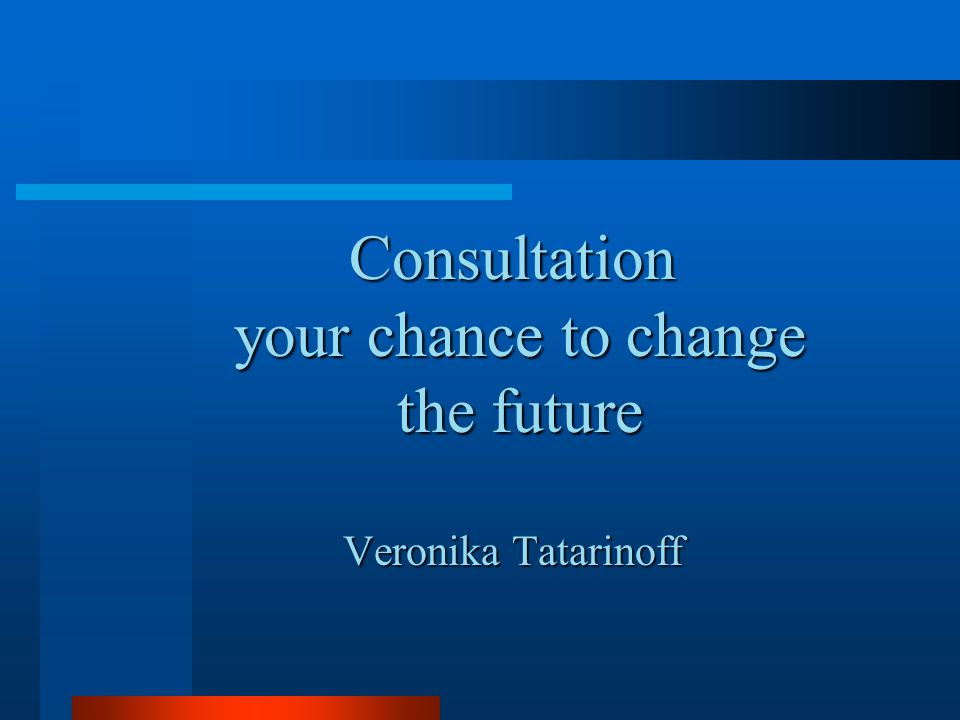 Consultation your chance to change the future Veronika Tatarinoff