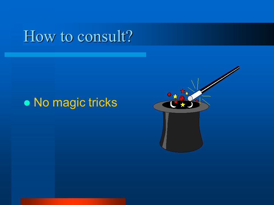 How to consult No magic tricks