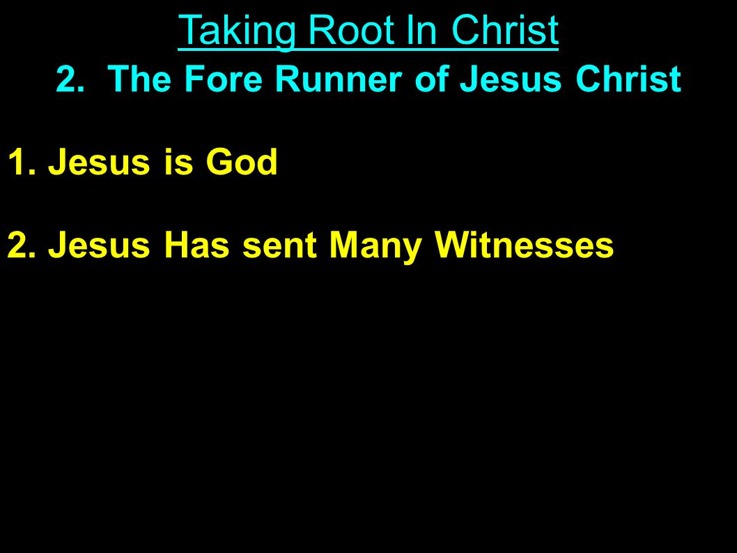 2.The Fore Runner of Jesus Christ 1. Jesus is God 2.