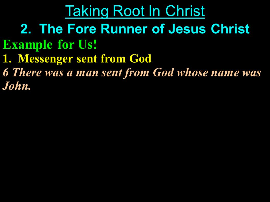 2.The Fore Runner of Jesus Christ Example for Us.