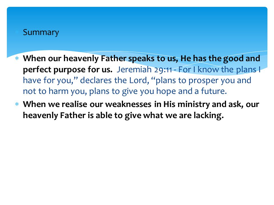  Summary  When our heavenly Father speaks to us, He has the good and perfect purpose for us.