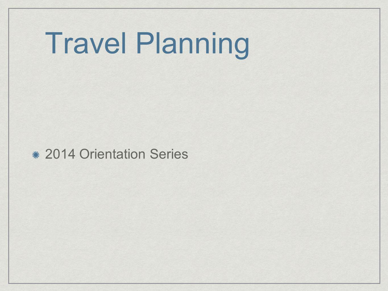 Travel Planning 2014 Orientation Series