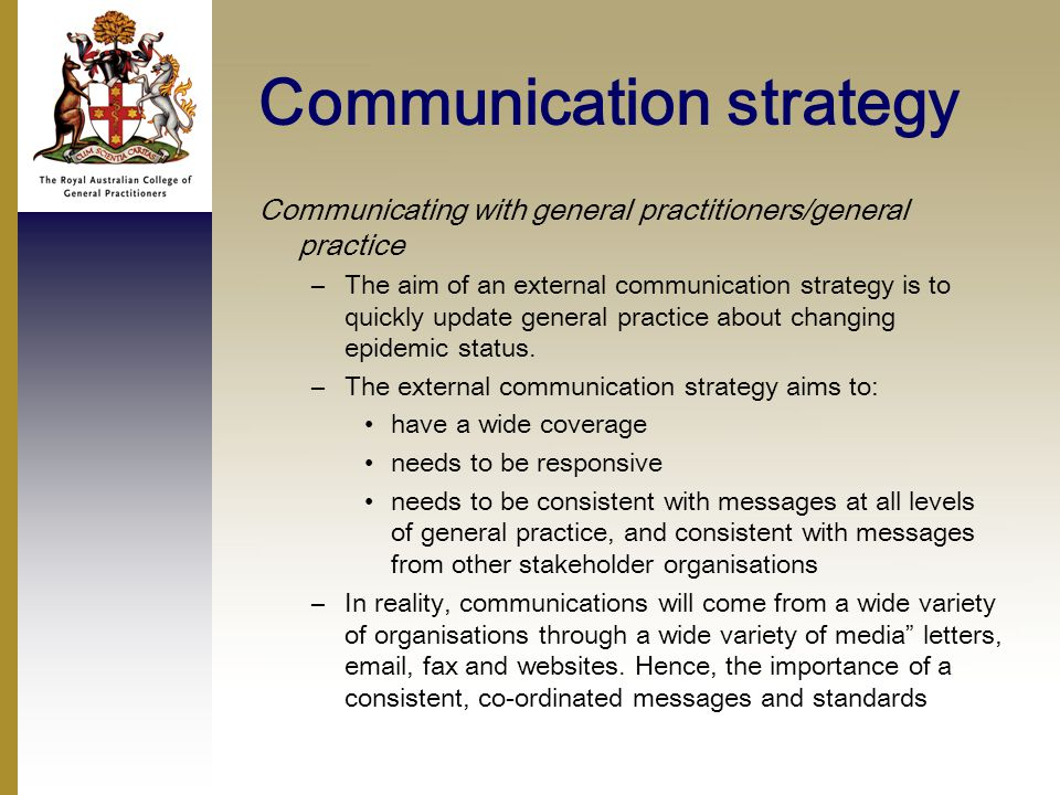 Communication strategy Communicating with general practitioners/general practice –The aim of an external communication strategy is to quickly update general practice about changing epidemic status.