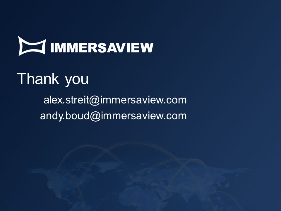 Thank you alex.streit@immersaview.com andy.boud@immersaview.com