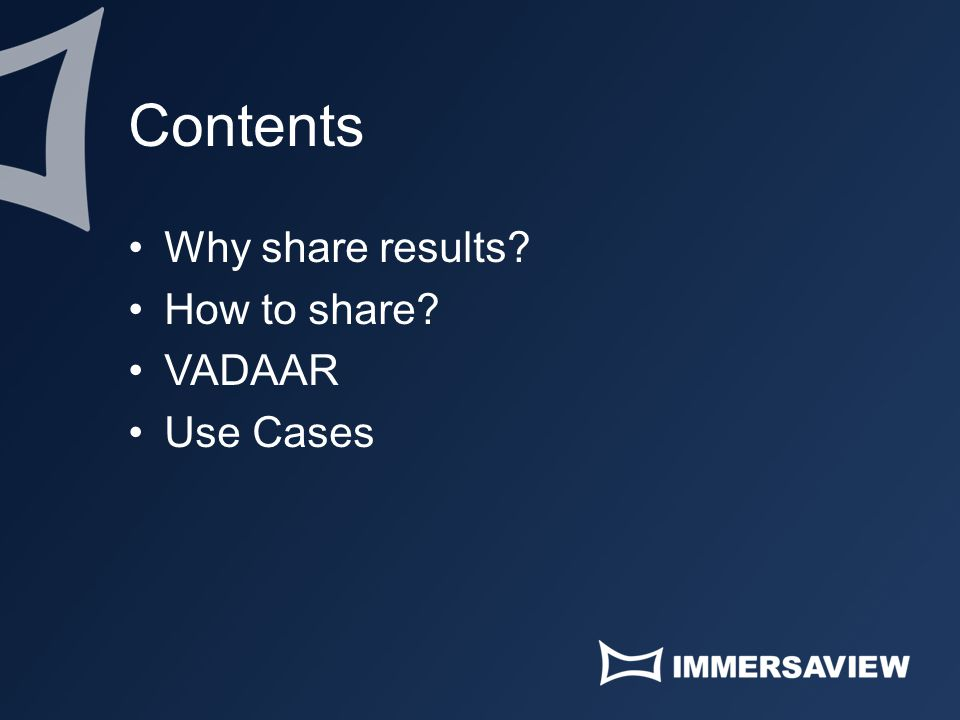 Contents Why share results? How to share? VADAAR Use Cases