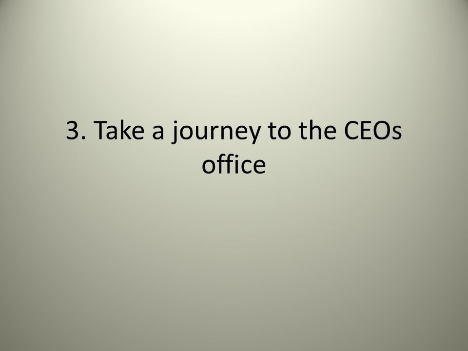 3. Take a journey to the CEOs office
