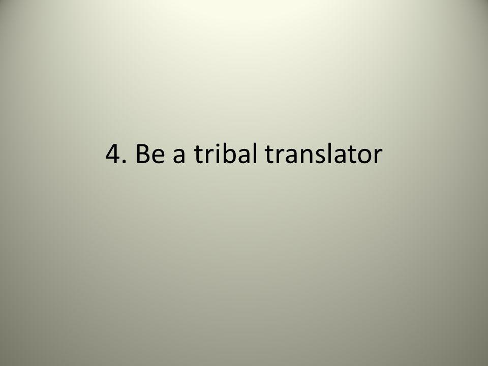 4. Be a tribal translator