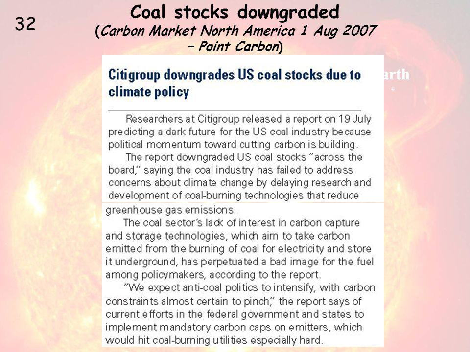 Coal stocks downgraded (Carbon Market North America 1 Aug 2007 – Point Carbon) 32