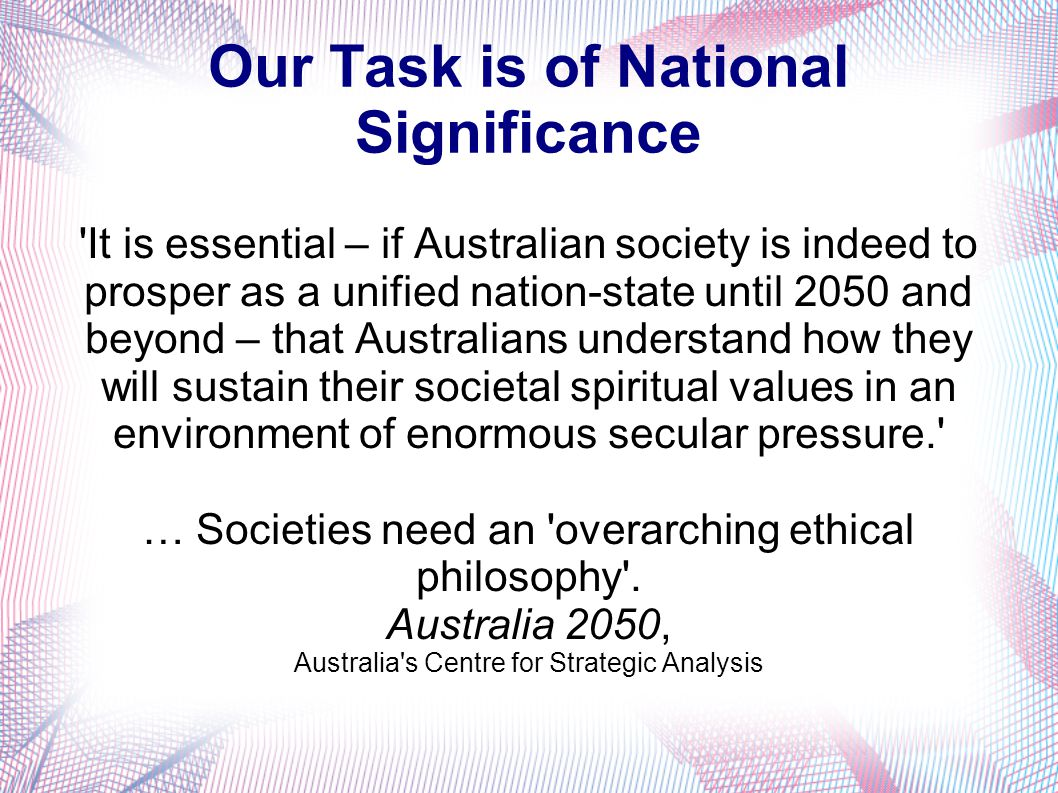 Our Task is of National Significance 'It is essential – if Australian society is indeed to prosper as a unified nation-state until 2050 and beyond – t