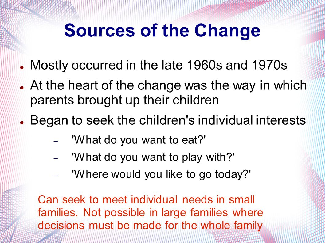 Sources of the Change Mostly occurred in the late 1960s and 1970s At the heart of the change was the way in which parents brought up their children Be