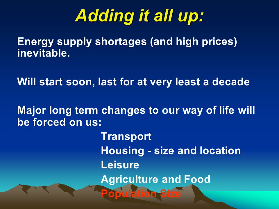Adding it all up: Energy supply shortages (and high prices) inevitable.