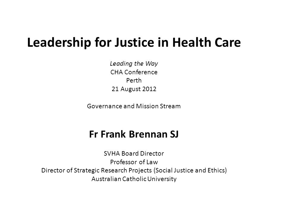 Leadership for Justice in Health Care Leading the Way CHA Conference Perth 21 August 2012 Governance and Mission Stream Fr Frank Brennan SJ SVHA Board