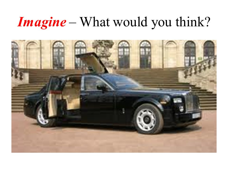 Imagine – What would you think?