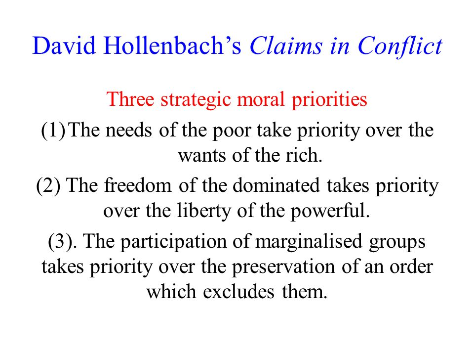 David Hollenbach's Claims in Conflict Three strategic moral priorities (1)The needs of the poor take priority over the wants of the rich.