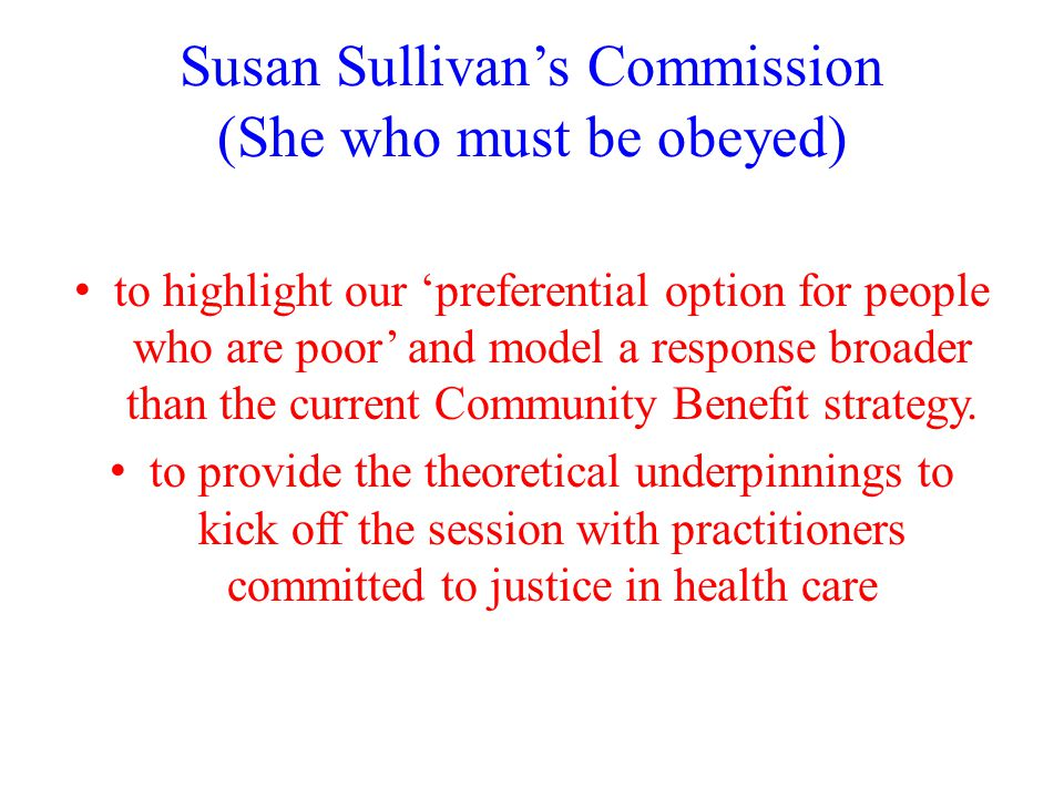Susan Sullivan's Commission (She who must be obeyed) to highlight our 'preferential option for people who are poor' and model a response broader than the current Community Benefit strategy.