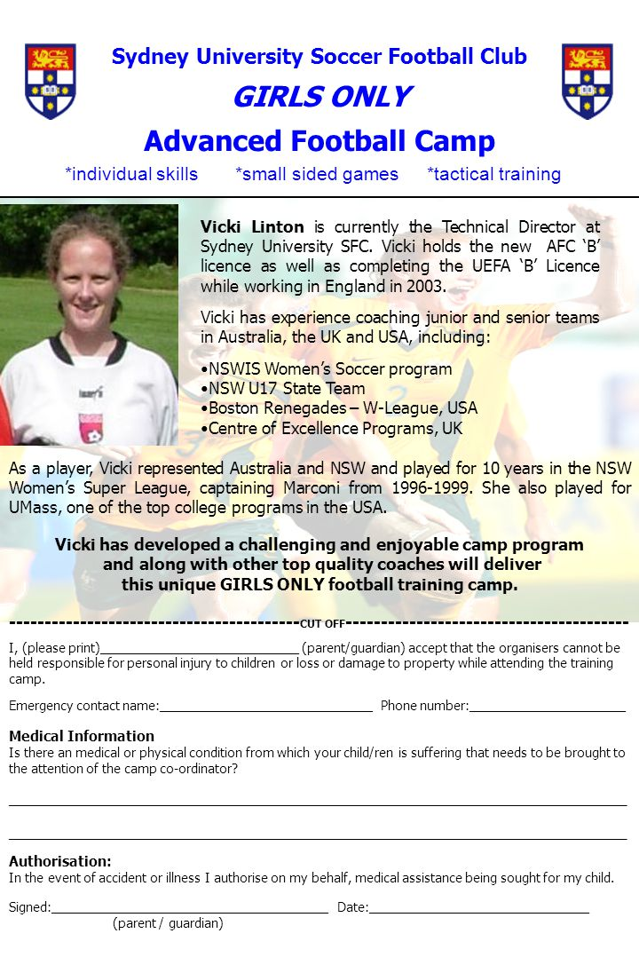 Sydney University Soccer Football Club GIRLS ONLY Advanced Football Camp ________________________________________________________________ As a player, Vicki represented Australia and NSW and played for 10 years in the NSW Women's Super League, captaining Marconi from 1996-1999.