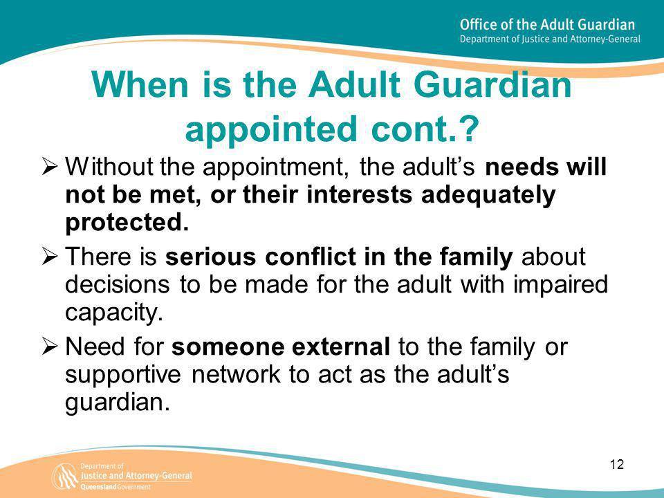 12 When is the Adult Guardian appointed cont..
