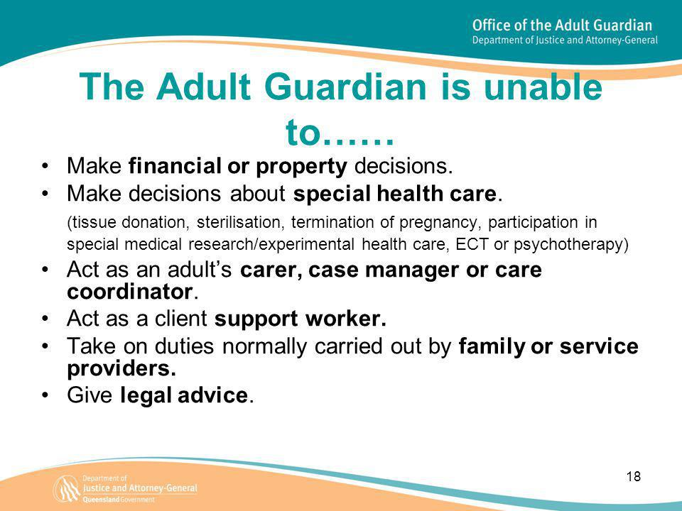 18 The Adult Guardian is unable to…… Make financial or property decisions.