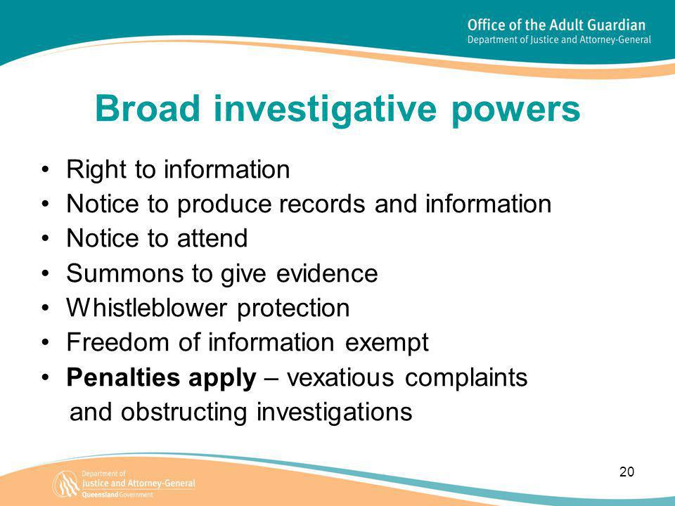 20 Broad investigative powers Right to information Notice to produce records and information Notice to attend Summons to give evidence Whistleblower protection Freedom of information exempt Penalties apply – vexatious complaints and obstructing investigations