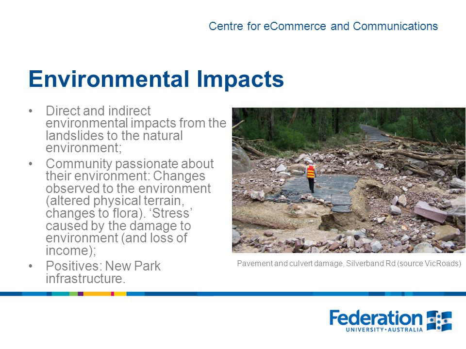 Centre for eCommerce and Communications Environmental Impacts Direct and indirect environmental impacts from the landslides to the natural environment; Community passionate about their environment: Changes observed to the environment (altered physical terrain, changes to flora).