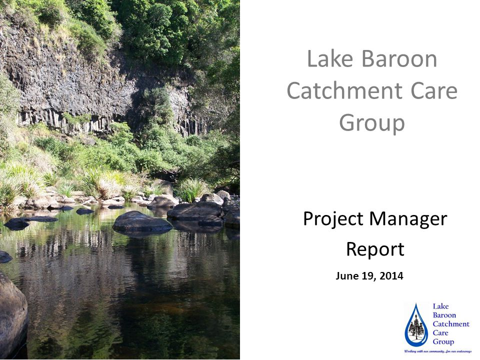 Lake Baroon Catchment Care Group Project Manager Report June 19, 2014