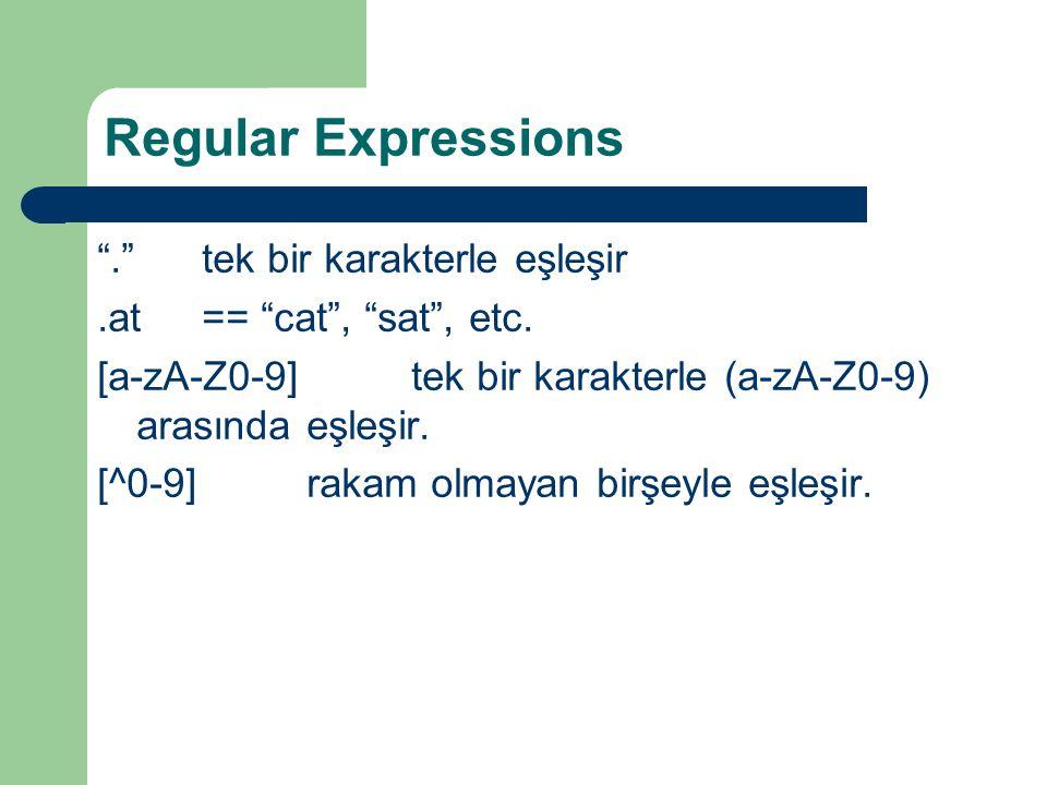 Regular Expressions . tek bir karakterle eşleşir.at== cat , sat , etc.