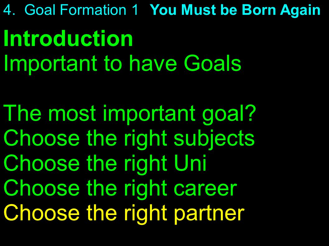 Introduction Important to have Goals The most important goal.