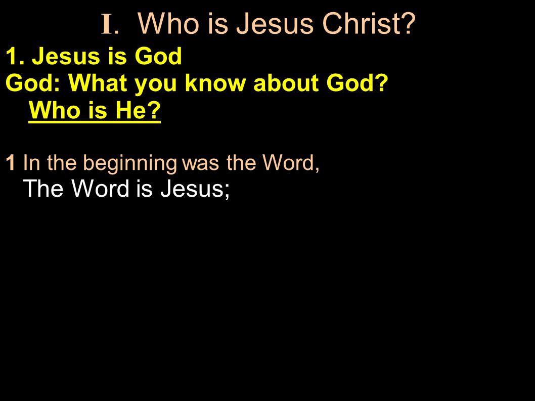 1. Jesus is God God: What you know about God. Who is He.
