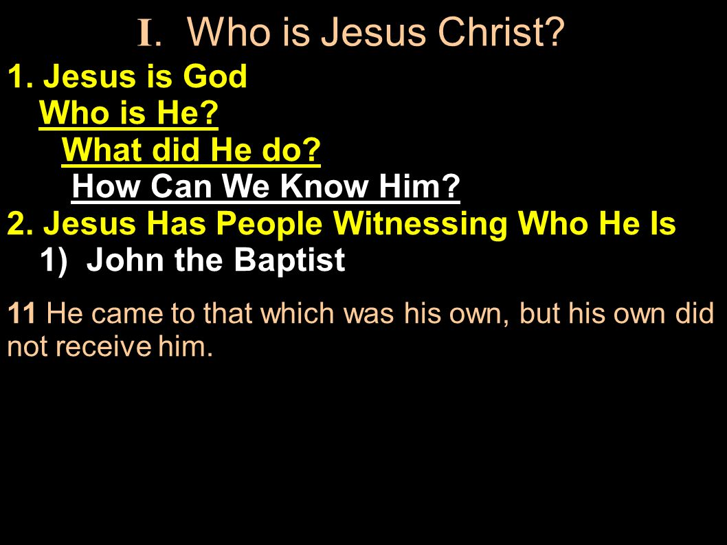 1. Jesus is God Who is He. What did He do. How Can We Know Him.